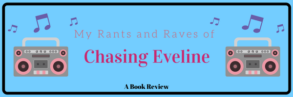 My Rants and Raves of Chasing Eveline